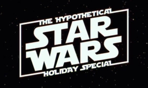 The Hypothetical Star Wars Holiday Special Title