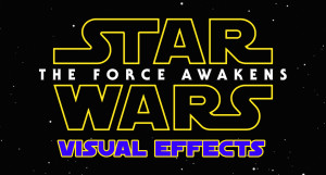 Star Wars The Force Awakens Visual Effects